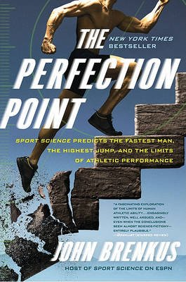 The Perfection Point - Sport Science Predicts the Fastest Man, the Highest Jump, and the Limits of Athletic Performance...