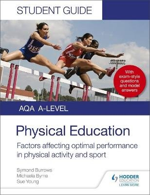 AQA A Level Physical Education Student Guide 2: Factors affecting optimal performance in physical activity and sport...
