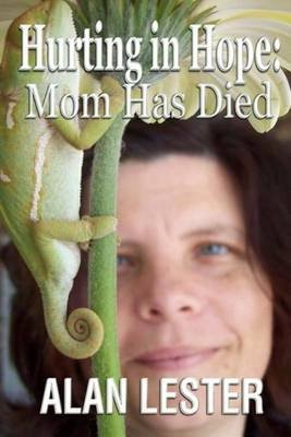 Hurting in Hope - Mom Has Died (Paperback): Alan Lester