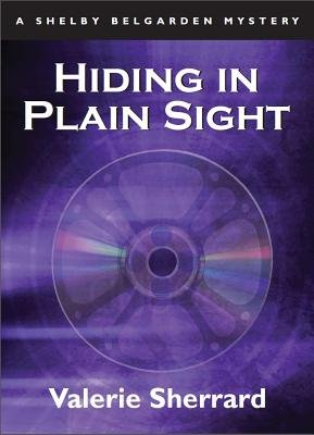 Hiding in Plain Sight - A Shelby Belgarden Mystery (Electronic book text): Valerie Sherrard