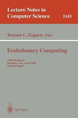 Evolutionary Computing - AISB Workshop, Brighton, U.K., April 1 - 2, 1996. Selected Papers (Paperback, 1996): Terence C. Fogarty