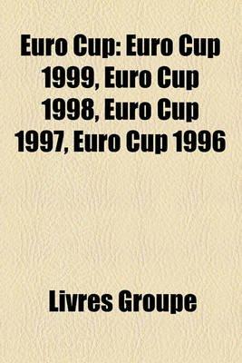 Euro Cup - Euro Cup 1999, Euro Cup 1998, Euro Cup 1997, Euro Cup 1996 (French, Paperback): Livres Groupe