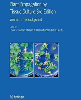 Plant Propagation by Tissue Culture (Paperback): Edwin F. George, Michael A. Hall, Geert-jan De Klerk
