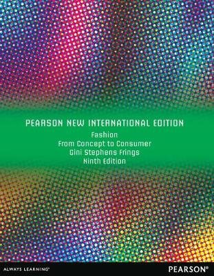 Fashion: Pearson New International Edition - From Concept to Consumer (Paperback, 9th edition): Gini Stephens Frings