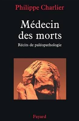 Medecin Des Morts - Recits de Paleopathologie (French, Electronic book text): Philippe Charlier