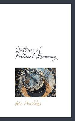 Outlines of Political Economy (Hardcover): John Macvickar
