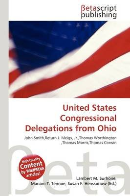 United States Congressional Delegations from Ohio (Paperback): Lambert M. Surhone, Mariam T. Tennoe, Susan F. Henssonow