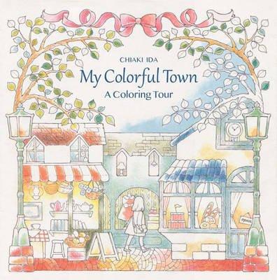 My Colorful Town - A Coloring Tour (Paperback): Chiaki Ida