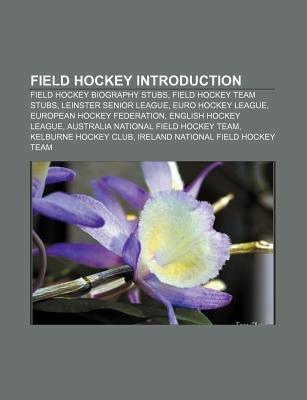 Field Hockey Introduction - Field Hockey Biography Stubs, Field Hockey Team Stubs, Leinster Senior League, Euro Hockey League...