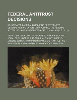 Federal Antitrust Decisions (Volume 2); Adjudicated Cases and Opinions of Attorneys General Arising Under, or Involving, the...