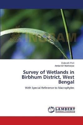 Survey of Wetlands in Birbhum District, West Bengal (Paperback): Palit Debnath, Mukherjee Ambarish