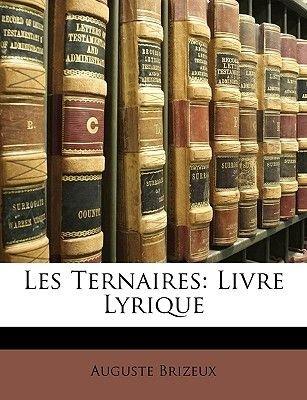 Les Ternaires - Livre Lyrique (English, French, Paperback): Auguste Brizeux