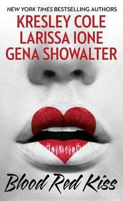 Blood Red Kiss (Electronic book text): Kresley Cole, Larissa Ione, Gena Showalter