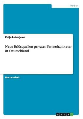 Neue Erlosquellen Privater Fernsehanbieter in Deutschland (German, Paperback): Katja Lebedjewa