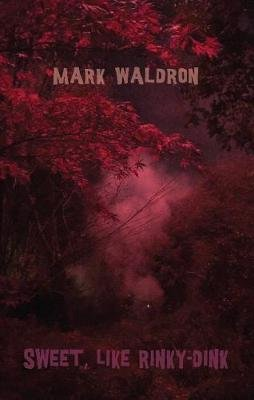Sweet, like Rinky-Dink (Paperback): Mark Waldron