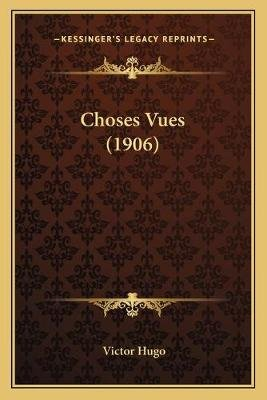 Choses Vues (1906) (English, French, Paperback): Victor Hugo