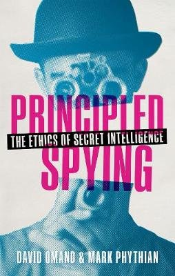 Principled Spying - The Ethics of Secret Intelligence (Hardcover): David Omand, Mark Phythian