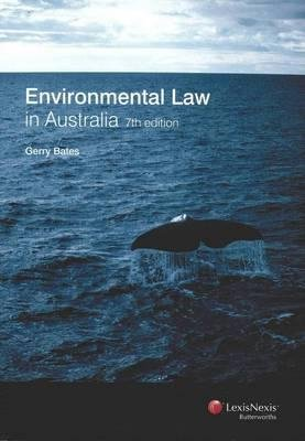 Environmental Law in Australia (Paperback, 7th Revised edition): Gerry Bates