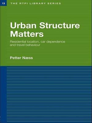 Urban Structure Matters - Residential Location, Car Dependence and Travel Behaviour (Paperback): Petter Naess