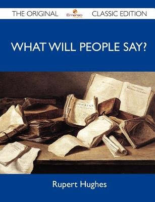 What Will People Say? - The Original Classic Edition (Paperback):