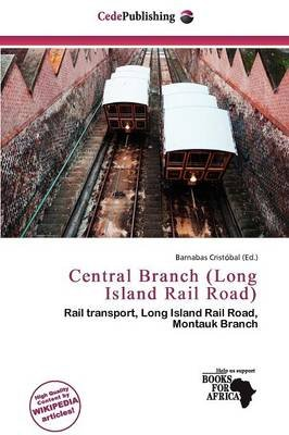 Central Branch (Long Island Rail Road) (Paperback): Barnabas Crist Bal
