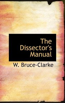 The Dissector's Manual (Hardcover): W. Bruce-Clarke