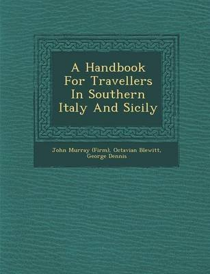 A Handbook for Travellers in Southern Italy and Sicily (Paperback): John Murray (Firm), Octavian Blewitt, George Dennis