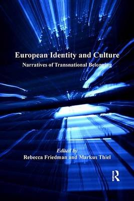 European Identity and Culture - Narratives of Transnational Belonging (Electronic book text): Markus Thiel