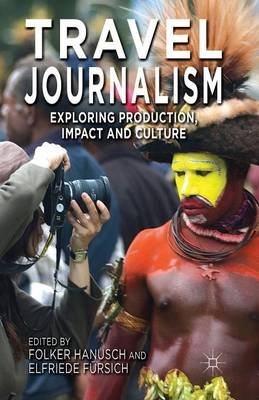 Travel Journalism - Exploring Production, Impact and Culture (Paperback, 1st ed. 2014): Folker Hanusch, Elfriede Fursich