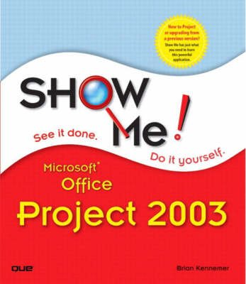 Show Me Microsoft Office Project 2003 (Paperback): Brian Kennemer, Perspection Inc.