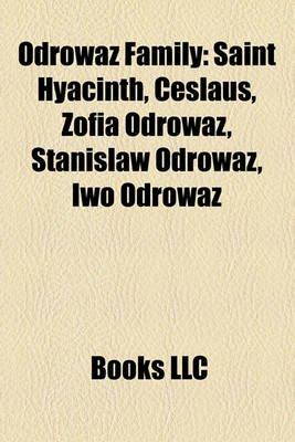Odrow Family - Saint Hyacinth, Ceslaus, Zofia Odrow, Stanis?aw Odrow, Iwo Odrow (Paperback): Books Llc