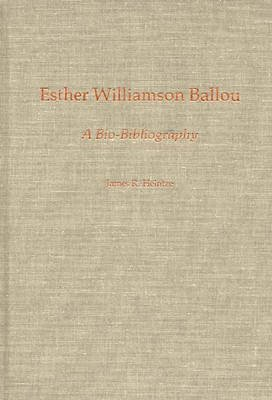 Esther Williamson Ballou - A Bio-Bibliography (Hardcover): James R. Heintze