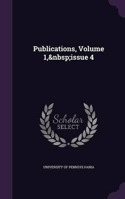 Publications, Volume 1, Issue 4 (Hardcover): University of Pennsylvania