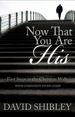 Now That You Are His - First Steps in the Christian Walk (Electronic book text): David Shibley