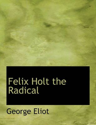 Felix Holt, the Radical (Large print, Paperback, Large type / large print edition): George Eliot