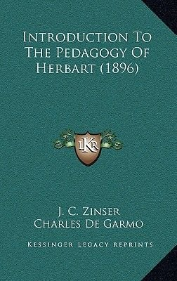 Introduction to the Pedagogy of Herbart (1896) (Hardcover): J. C. Zinser