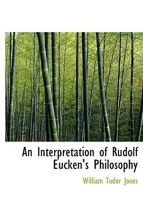 An Interpretation of Rudolf Eucken's Philosophy (Large print, Hardcover, Large type / large print edition): William Tudor...