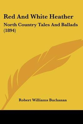 Red And White Heather - North Country Tales And Ballads (1894) (Paperback): Robert Williams Buchanan