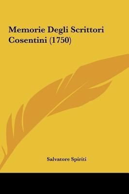 Memorie Degli Scrittori Cosentini (1750) (English, Italian, Hardcover): Salvatore Spiriti