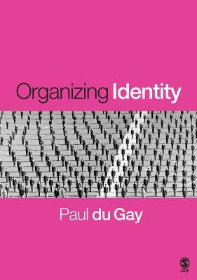 Organizing Identity - Persons and Organizations After Theory (Electronic book text): Paul Du Gay