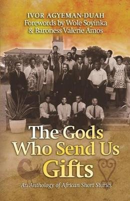 The Gods Who Send Us Gifts - An Anthology Of African Short Stories (Paperback): Ivor Agyeman-Duah