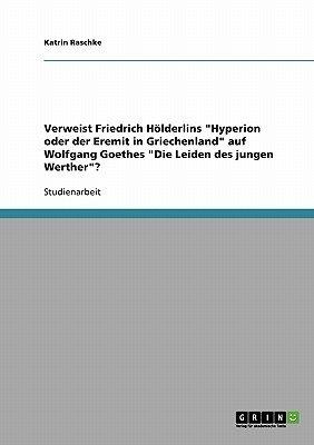 """Verweist Friedrich Holderlins """"Hyperion Oder Der Eremit in Griechenland"""" Auf Wolfgang Goethes """"Die Leiden Des Jungen Werther""""?..."""