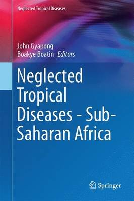 Neglected Tropical Diseases - Sub-Saharan Africa (Hardcover, 1st ed. 2016): John Gyapong, Boakye Boatin