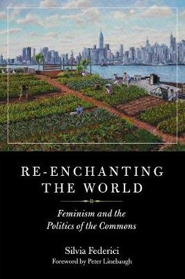 Re-enchanting The World - Feminism and the Politics of the Commons (Paperback): Silvia Federici