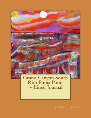 Grand Canyon South Rim Puma Point Lined Journal (Paperback): Laurel Sobol