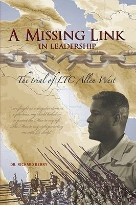 A Missing Link in Leadership - The Trial of LTC Allen West (Hardcover): Dr. Richard Berry