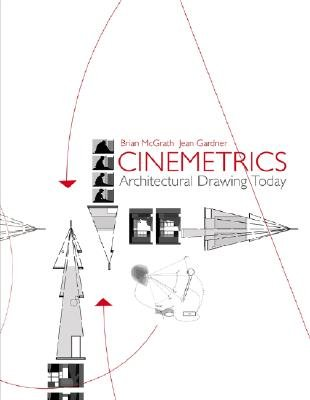 Cinemetrics - Architectural Drawing Today (Hardcover): Brian McGrath, Jean Gardner