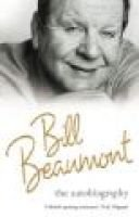Bill Beaumont - The autobiography (Hardcover): Bill Beaumont, Geoff Green