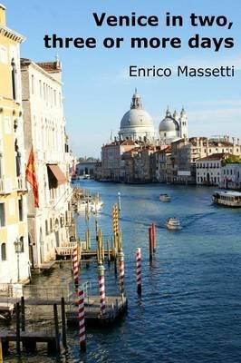 Venice in Two, Three or More Days (Paperback): Enrico Massetti