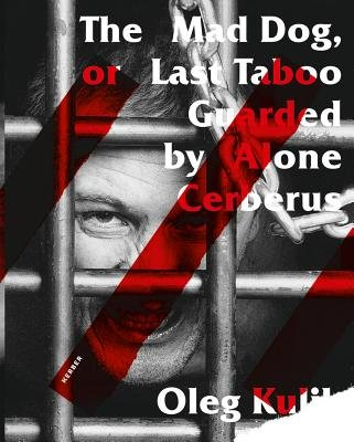 Oleg Kulik - The Mad Dog, or Last Taboo Guarded by Alone Cerberus (Hardcover): Oleg Kulik, Yuri Surkov